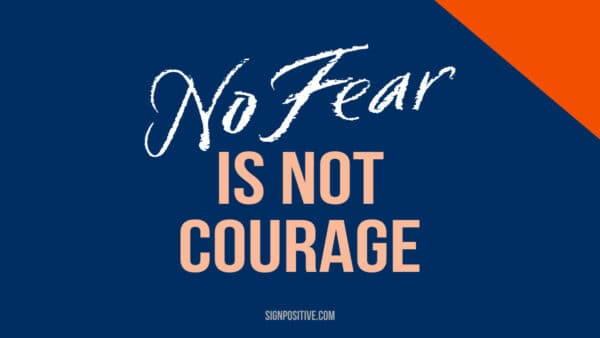 No fear is not courage